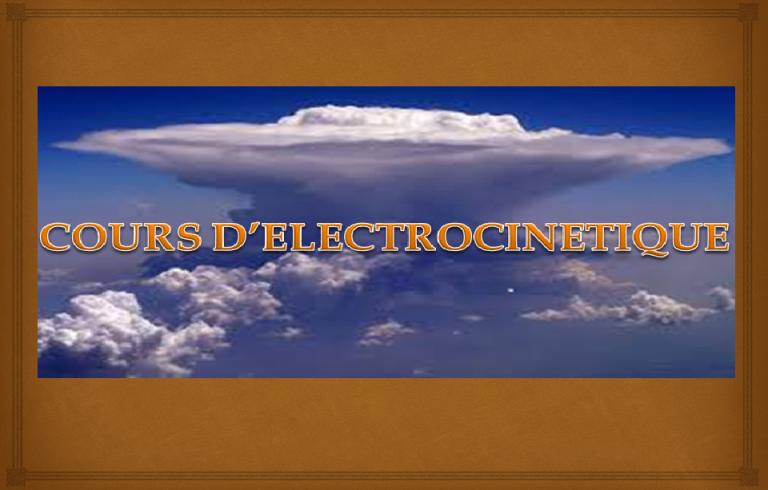 COURS D'ELECTROCINETIQUE